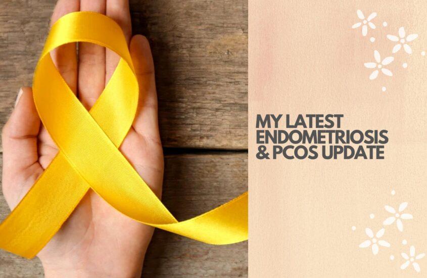 My latest Endometriosis & PCOS update